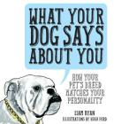 What Your Dog Says about You: How Your Pet's Breed Matches Your Personality Cover Image