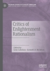 Critics of Enlightenment Rationalism (Palgrave Studies in Classical Liberalism) Cover Image