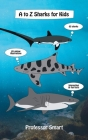 A to Z Sharks for Kids: 65 Sharks and 65 Unique Illustrations with Interesting and Fun Facts Cover Image