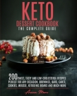 Keto Dessert Cookbook - The Complete Guide: 200 Sweet, Tasty and Low-Cholesterol Recipes Perfect for Any Occasion. Brownies, Bars, Cakes, Cookies, Mou Cover Image