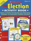 The Election Activity Book: Dozens of Activities That Help Kids Learn about Voting, Campaigns, Our Government, Presidents, and More Cover Image