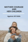 Mother Courage And Her Children: Against All Odds: How To Help A Child With Cystic Fibrosis Cover Image