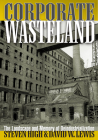 Corporate Wasteland: The Landscape and Memory of Deindustrialization Cover Image