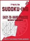 F*ck It, I'm Sudoko-ing: Easy to Hard Puzzles for You to F*cking Enjoy It Cover Image