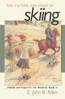 The Culture and Sport of Skiing: From Antiquity to World War II Cover Image