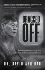 Dragged Off: Refusing to Give Up My Seat on the Way to the American Dream (Social Injustice and Racism in America) Cover Image