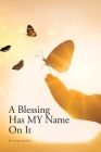 A Blessing Has MY Name On It Cover Image