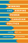 Winning and Keeping Power in Canadian Politics Cover Image