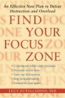 Find Your Focus Zone: An Effective New Plan to Defeat Distraction and Overload Cover Image