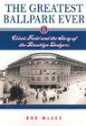 The Greatest Ballpark Ever: Ebbets Field and the Story of the Brooklyn Dodgers Cover Image