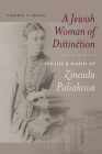 A Jewish Woman of Distinction: The Life and Diaries of Zinaida Poliakova (The Tauber Institute Series for the Study of European Jewry) Cover Image