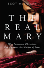 The Real Mary: Why Protestant Christians Can Embrace the Mother of Jesus Cover Image