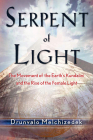 Serpent of Light: Beyond 2012: The Movement of the Earth's Kundalini and the Rise of the Female Light Cover Image