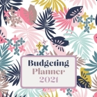 Budgeting Planner 2021: One Year Financial Planner and Bill Payments, Monthly & Weekly Expense Tracker, Savings and Bill Organizer Cover Image