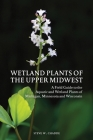 Wetland Plants of the Upper Midwest: A Field Guide to the Aquatic and Wetland Plants of Michigan, Minnesota and Wisconsin Cover Image