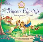 Princess Charity's Courageous Heart (Princess Parables) Cover Image