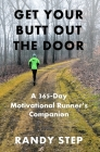 Get Your Butt Out the Door: A 365-Day Motivational Runner's Companion Cover Image