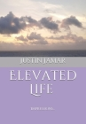 Elevated Life: Impressions of Gratitude, Love, Awareness, & Compassion Cover Image