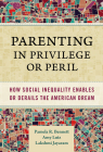 Parenting in Privilege or Peril: How Social Inequality Enables or Derails the American Dream Cover Image