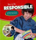 How to Be Responsible: A Question and Answer Book about Responsibility (Character Matters) Cover Image