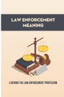 Law Enforcement Meaning: A Behind The Law Enforcement Profession: Law Enforcement Code Of Ethics Explanation Cover Image