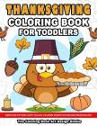 Thanksgiving Coloring Book for Toddlers: Thanksgiving Coloring Book: Simple Big Pictures Happy Holiday Coloring Books for Kids and Preschoolers Cover Image
