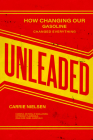 Unleaded: How Changing Our Gasoline Changed Everything Cover Image