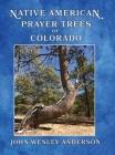 Native American Prayer Trees of Colorado Cover Image