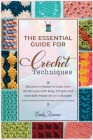 The Essential Guide for Crochet Techniques: Become a Master in Less than 45 Minutes with Easy, Simple and Adorable Materials on a Budget [right-handed Cover Image