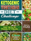 Ketogenic Vegetarian Diet Challenge: 4-Week Keto Vegetarian Diet Meal Plan Challenge - Rapidly Lose Weight, Upgrade Your Body Health - Lose Up to 20 P Cover Image