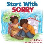 Start With Sorry: A Children's Picture Book With Lessons in Empathy, Sharing, Manners & Anger Management Cover Image