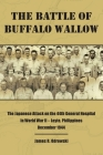 The Battle of Buffalo Wallow: The Japanese Attack on the 44th General Hospital in World War II - Leyte, Philippines December 1944 Cover Image