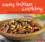 Easy Indian Cooking: 101 Fresh & Feisty Indian Recipes Cover Image