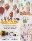 Macramé for Beginners: The Complete Macramé Guide with Step-by-Step Knots Instructions to Make Your DIY Projects and Patterns for Home Decor, Cover Image