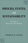 Shocks, States, and Sustainability: The Origins of Radical Environmental Reforms Cover Image