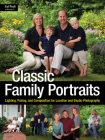 Classic Family Portraits: Lighting, Posing, and Composition for Location and Studio Cover Image