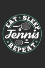 Eat Sleep Tennis Repeat: Funny Cool Tennis Journal Notebook Workbook Diary Planner- 6x9 - 120 Dot Grid Pages With An Awesome Comic Quote On The Cover Image