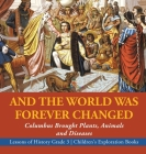 And the World Was Forever Changed: Columbus Brought Plants, Animals and Diseases - Lessons of History Grade 3 - Children's Exploration Books Cover Image