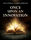 Once Upon an Innovation: Business Storytelling Techniques for Creative Collaboration Cover Image