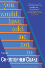 You Would Have Told Me Not To: Stories Cover Image