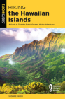 Hiking the Hawaiian Islands: A Guide to 71 of the State's Greatest Hiking Adventures (State Hiking Guides) Cover Image