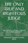 The Only True and Righteous Judge: The Almighty God Will Execute His Eleven Judgments Cover Image