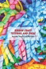 Ribbon Craft Tutorial and Ideas: Interesting Things To Craft With Ribbon: Ways to Craft with Ribbon for Women Cover Image
