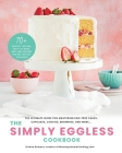 The Simply Eggless Cookbook: The Ultimate Guide for Mastering Egg-Free Cakes, Cupcakes, Cookies, Brownies, and More Cover Image