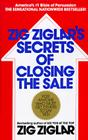 Zig Ziglar's Secrets of Closing the Sale: For Anyone Who Must Get Others to Say Yes! Cover Image