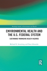 Environmental Health and the U.S. Federal System: Sustainably Managing Health Hazards (Routledge Studies in Environment and Health) Cover Image