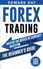 Forex Trading: Master the Basics of Currency Investing in a Few Hours - The Beginners Guide Cover Image