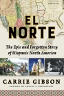 El Norte: The Epic and Forgotten Story of Hispanic North America Cover Image