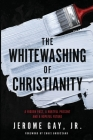 The Whitewashing of Christianity: A Hidden Past, A Hurtful Present, and A Hopeful Future Cover Image