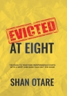 Evicted at Eight: The Road to Your Kids Independence Starts with a Swift and Early Kick out the Door Cover Image